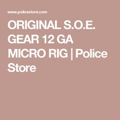 ORIGINAL S.O.E. GEAR 12 GA MICRO RIG | Police Store