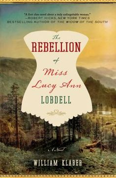 The Rebellion of Miss Lucy Ann Lobdell: A Novel by William Klaber. #fiction #new #historical