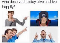 True also Neji,yahiko,obito,rin,shisui,jiraya,kushina,minato,every other character in anime that was not evil and did nothing wrong