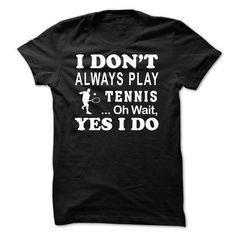 I don't always Tennis T Shirts, Hoodies, Sweatshirts. CHECK PRICE ==► https://www.sunfrog.com/Sports/I-dont-always--Tennis.html?41382