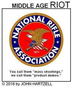 "Middle Age RIOT - You call them ""mass shootings,"" We call them ""product demos."" NRA as Captain Obvious"