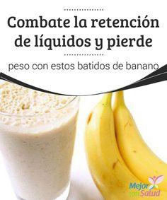 Combate la retención de líquidos y pierde peso con estos batidos de #banano  ¿Sabías que el plátano nos puede ayudar a acabar con la retención de líquidos? A pesar de su mala fama, se ha descubierto que, combinado con otros alimentos, puede acelerar el #metabolismo #PerderPeso