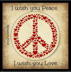 """I wish you Peace. Click thru to """"Like"""" and """"Follow"""" - https://www.facebook.com/ThePeaceandLoveProject"""