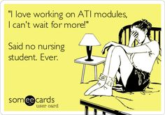'I love working on ATI modules, I can't wait for more!' Said no nursing student. Ever.