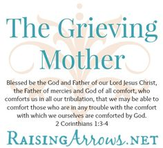 The Grieving Mother on RaisingArrows.net - comforting with the comfort we've been given