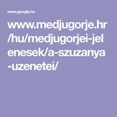 www.medjugorje.hr/hu/medjugorjei-jelenesek/a-szuzanya-uzenetei/