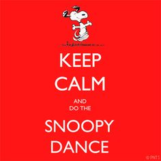 Keep Calm and Snoopy Dance.
