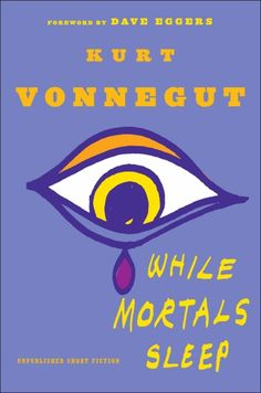 While Mortals Sleep by Kurt Vonnegut, book cover design by Lynn Buckley  After Carin Goldberg's strong, iconic branding system for Vonnegut classics in the late 1980s, it was likely an exciting challenge for a cover designer to repackage the backlist again. Lynn Buckley established a new paperback series design for the books in 2009, which extends to previously unpublished works.