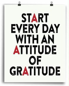 #Start every #day with an #attitude of.. #gratitude.
