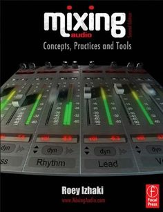 Mixing Audio: Concepts, Practices and Tools by Roey Izhaki | LibraryThing