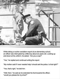 "Breaks my heart ! :( So many children are taught cops are bad and ""fear the cops."" Parents doing it right!!!"
