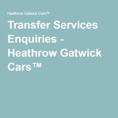 Transfer Services Enquiries - Heathrow Gatwick Cars™