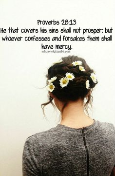 (Proverbs 28:13) Whoever conceals their sins does not prosper, but the one who confesses and renounces them finds mercy.