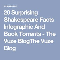20 Surprising Shakespeare Facts Infographic And Book Torrents - The Vuze BlogThe Vuze Blog