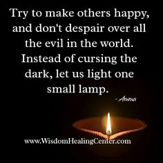 Try to make others and don't despair over all the in the Instead of cursing the dark, let us each one small Happiness Quotes, Happy Quotes, Evil World, Small Lamps, Good Advice, Believe In You, Confessions, Counseling, The Darkest
