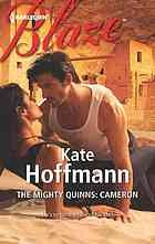 The mighty Quinns : Cameron  Author:Kate Hoffmann  Publisher:Don Mills, Ontario : Harlequin, 2012.  Series:Harlequin blaze, 712.   Edition/Format: Book : Fiction : English   Summary:Yacht designer Cameron Quinn knows life can shift in a moment. But when he accepts his grandfather's quest, he certainly isn't expecting to be stranded in a dusty town in New Mexico. The upside? He's found himself working for a stunning private investigator, and the heat between them is hotter than the desert.