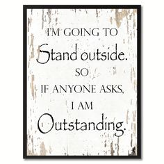 I'm going to stand outside Funny Quote Saying Gift Ideas Home Décor Wall Art