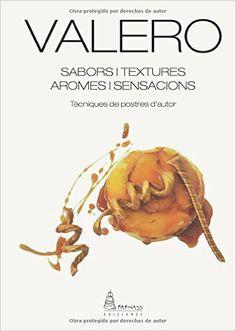Munté Baldirà, Valero. Valero : sabors i textures, aromes i sensacions : tècniques de postres d'autor.Barcelona : Parnass, 2015