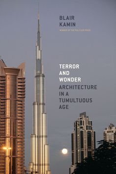 Terror and Wonder, Architecture in a Tumultuous Age  - Blair Kamin