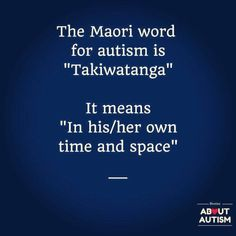 "Tha Maori word for autism means ""in his/her own time and space"". This quote is so perfect Autism Help, Adhd And Autism, Autism Parenting, Autism In Love, Autism Books, Autism Speaks, Autism Sensory, Autism Activities, Autism Resources"