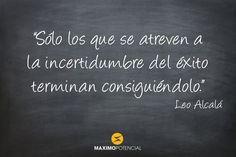 """""""Sólo los que se atreven a la incertidumbre del éxito terminan consiguiéndolo."""" – Leo Alcalá"""
