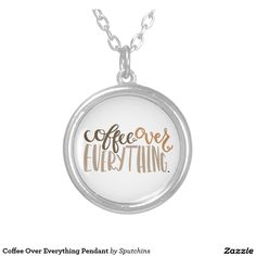 Coffee Over Everything Pendant