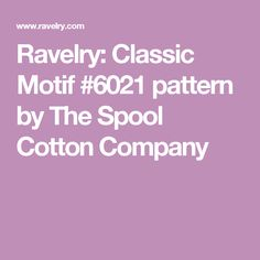 Ravelry: Classic Motif #6021 pattern by The Spool Cotton Company