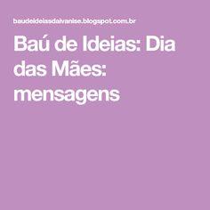 Baú de Ideias: Dia das Mães: mensagens