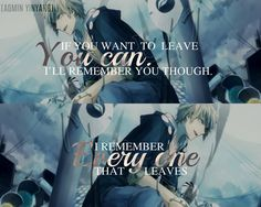 if you want to leave me, you can. i'll remember you though. I remember every one that leaves #anime #quote