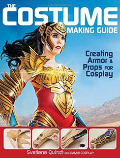 The Costume Making Guide: Creating Armor and Props for Co...