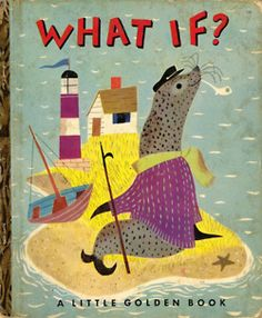 """""""What If ?""""  written by Helen and Henry Tanous, illustrated by J.P. Miller (1951) a little golden book"""