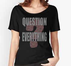 """""""Question Everything 2"""" T-Shirts & Hoodies by Paparaw 