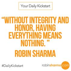 Your #DailyKickstart: Without integrity and honor, having everything means nothing.