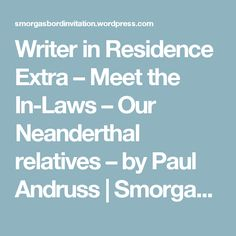 Writer in Residence Extra –  Meet the In-Laws – Our Neanderthal relatives – by Paul Andruss | Smorgasbord – Variety is the spice of life