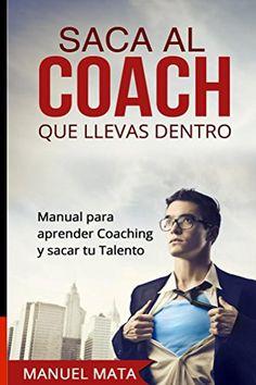Saca al coach que llevas dentro: Manual para aprender Coaching y sacar tu Talento de Manuel Mata http://www.amazon.es/dp/B00XLHOKJ6/ref=cm_sw_r_pi_dp_L8DZwb1QH8PWG