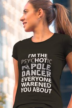I'M THE PSYCHOTIC POLE DANCER SHIRTS! A Brand New Unique T-shirts Only for Pole Dancer! *Not Available In Stores - Limited Time Offer* GRAB YOURS HURRY!! *Available in many different styles and colors*