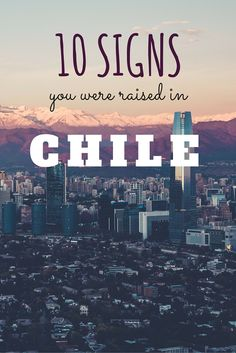 You might be a Chilean if you can identify with these 10 things. 10 Signs You Were Raised in Chile