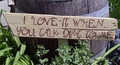 Garden Sign with Cottage Charm on Reclaimed Wood 'I Love It When You Talk Dirt To Me'. $25.00, via Etsy.