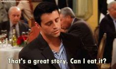 """Like, food. Food's a high priority.   35 """"Friends"""" Quotes That Perfectly Sum Up Your Life"""