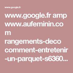 www.google.fr amp www.aufeminin.com rangements-deco comment-entretenir-un-parquet-s636081.html.amp