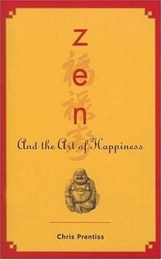 Zen and the Art of Happiness - Chris Prentiss-A birthday gift from my dear friend!  LOVE it!!!
