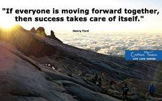 """,, Dacă toți merg înainte împreună, succesul se realizează singur."""" - Henry Ford"""