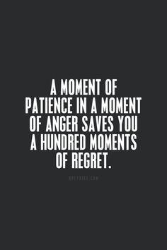 Um momento de paciência no momento de raiva vai salvar você de um milhão de momentos de arrependimento