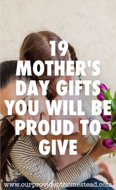 Are you struggling to know what to give mom on that special day? Click here to see 19 Mother's Day gifts you will be proud to give, including DIY gifts and gifts on a budget. #mothersdaygifts #gifts #giftsforher #holidays via @ourprovidenthom