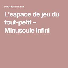 L'espace de jeu du tout-petit – Minuscule Infini