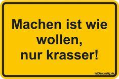 Machen ist wie wollen, nur krasser! ... gefunden auf https://www.istdaslustig.de/spruch/916 #lustig #sprüche #fun #spass