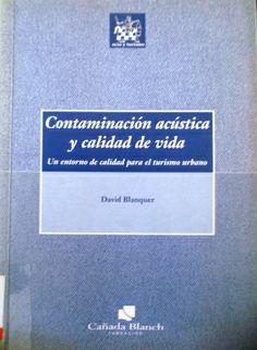 CONTAMINACIÓN ACÚSTICA Y CALIDAD DE VIDA. Blanquer, David. Disponible en @ http://roble.unizar.es/record=b1439601~S4*spi