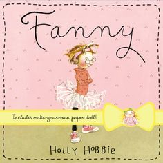 """Fanny by Holly Hobbie All Fanny wants in the world is a Connie doll, but Mom says """"NO!"""" But no one ever said she couldn't make one instead! Fanny sets out to replicate Connie, but it's Annabelle who is the result of her efforts."""
