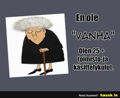 En ole vanha... - HAUSK.in Funny Pick, Bday Cards, Minions Quotes, Live Long, Introvert, Slogan, Haha, Jokes, Thoughts