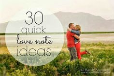 A Little Too Jolley: 30 quick love note ideas My hubby!